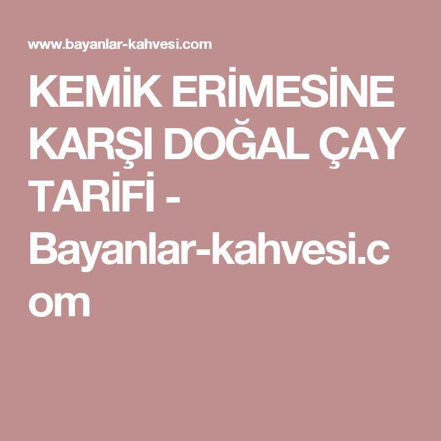 KEMİK ERİMESİNE KARŞI DOĞAL ÇAY TARİFİ - Bayanlar-kahvesi.com