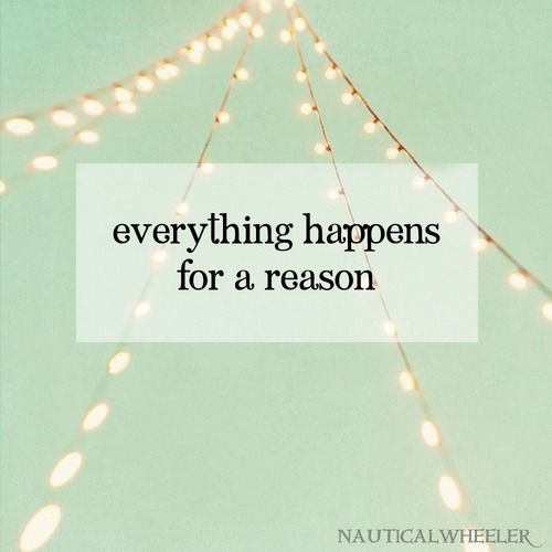 Things Happen For A Reason Quotes: 17+ Best Images About Everything Happens For A Reason On