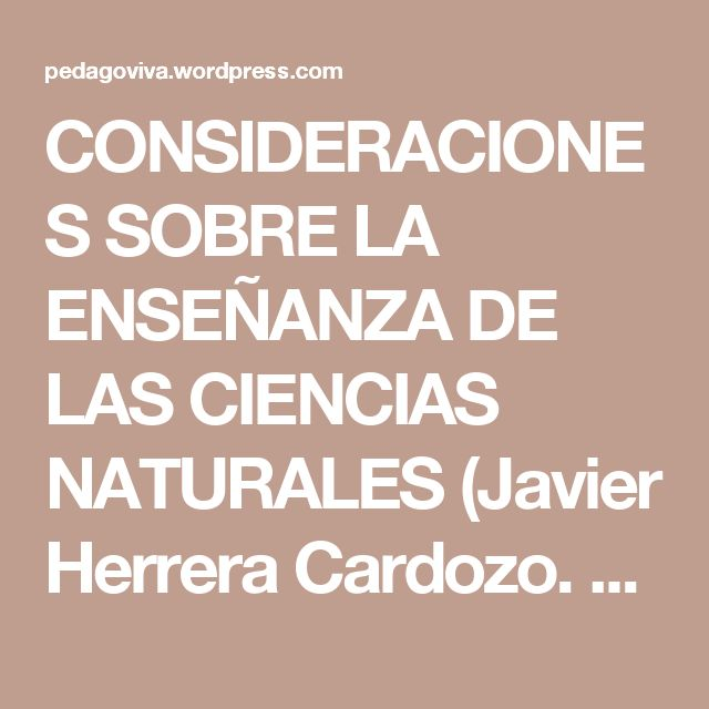 CONSIDERACIONES SOBRE LA ENSEÑANZA DE LAS CIENCIAS  NATURALES (Javier Herrera Cardozo. Coordinador de Básica Primaria) | Pedagoviva