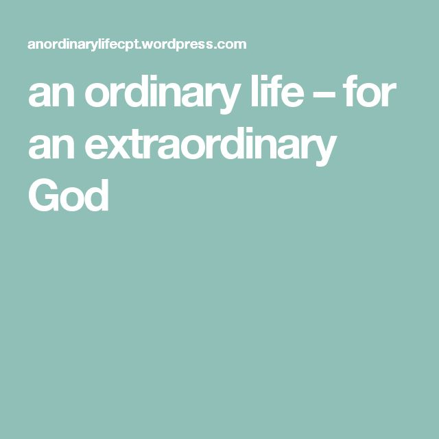 an ordinary life – for an extraordinary God