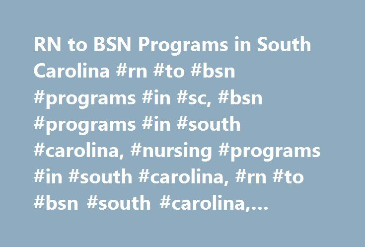 RN to BSN Programs in South Carolina #rn #to #bsn #programs #in #sc, #bsn #programs #in #south #carolina, #nursing #programs #in #south #carolina, #rn #to #bsn #south #carolina, #nursing #schools #in #sc http://columbus.remmont.com/rn-to-bsn-programs-in-south-carolina-rn-to-bsn-programs-in-sc-bsn-programs-in-south-carolina-nursing-programs-in-south-carolina-rn-to-bsn-south-carolina-nursing-schools-in/  # Discover RN to BSN Programs in South Carolina (found programs from 41 schools) State…
