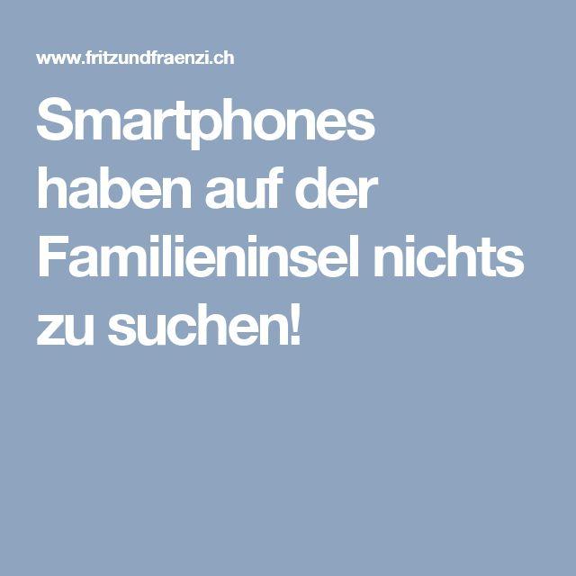 Smartphones haben auf der Familieninsel nichts zu suchen!