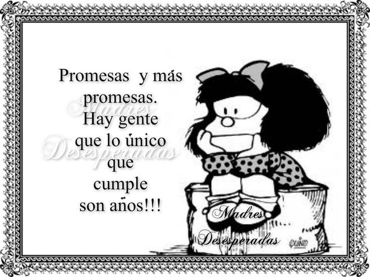 Promesas y más promesas. Hay gente que lo único que cumplen son años !!!