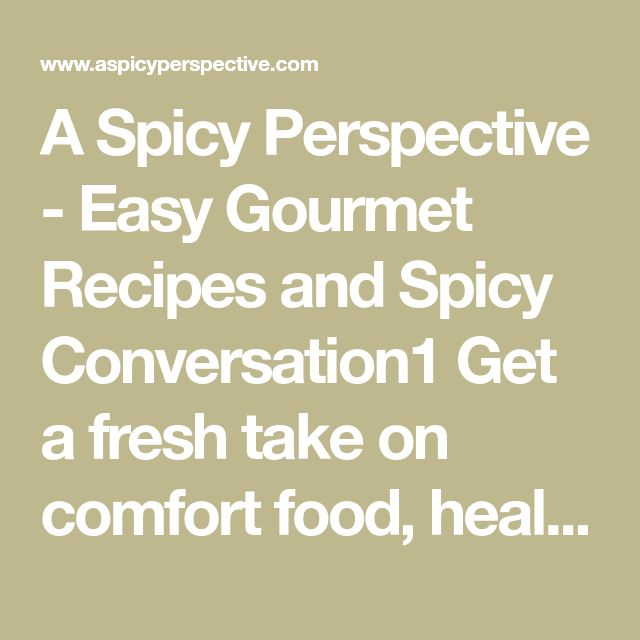 A Spicy Perspective - Easy Gourmet Recipes and Spicy Conversation1 Get a fresh take on comfort food, healthy meals, approachable ethnic cuisine, and well as family travel destinations.