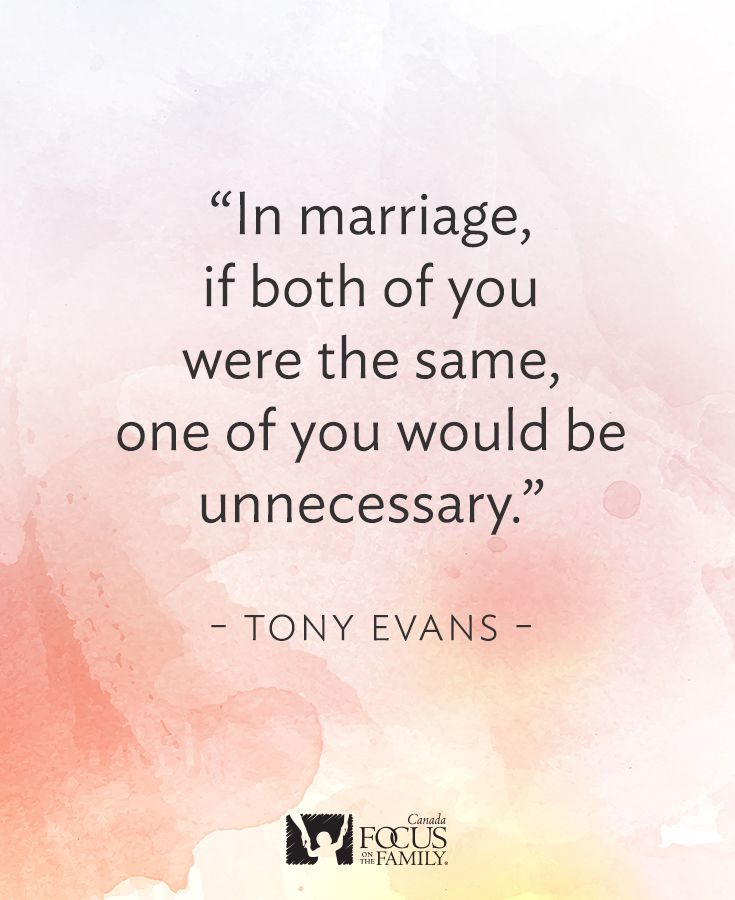 In marriage, if both of you were the same, one of you would be unnecessary. Tony Evans in Kingdom Marriage.
