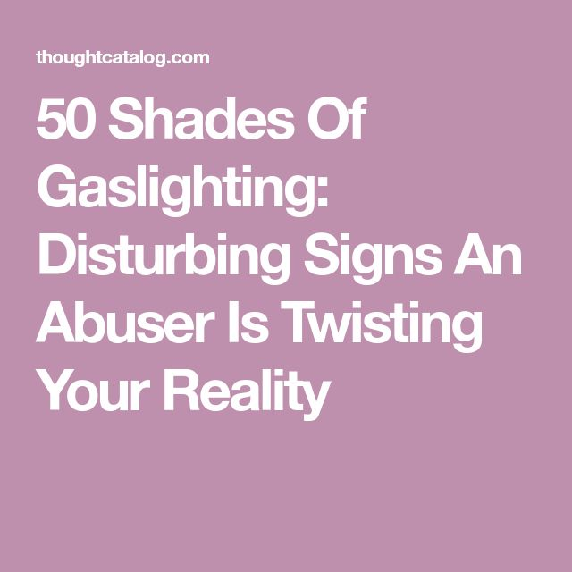 50 Shades Of Gaslighting: Disturbing Signs An Abuser Is Twisting Your Reality