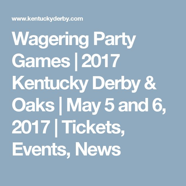 Wagering Party Games | 2017 Kentucky Derby & Oaks  |  May 5 and 6, 2017  |  Tickets, Events, News