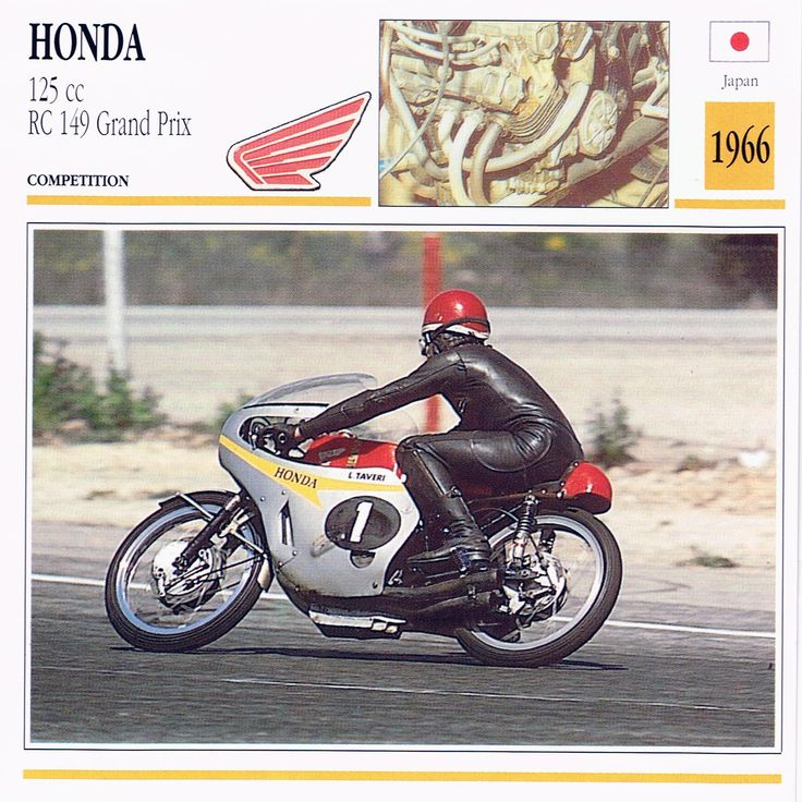 "The Honda 125 cc RC 149 Grand Prix is a Japanese mate competition motorcycle built in 1966. It has a four-stroke, five-cylinder 125 cc engine; with a top speed of 130 mph (209.2 km/h). ""In the Sixties, the Japanese factories - bent on the conquest of Europe - launched themselves into a crazy"