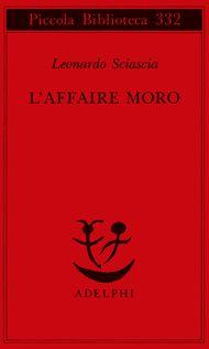 L'affaire Moro - Leonardo Sciascia - Adelphi Edizioni