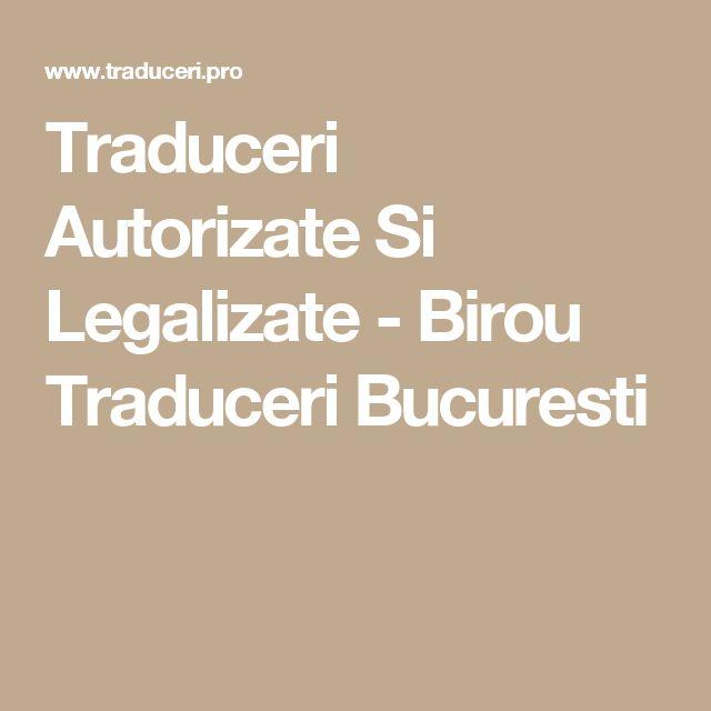 Traduceri Autorizate Si Legalizate - Birou Traduceri Bucuresti