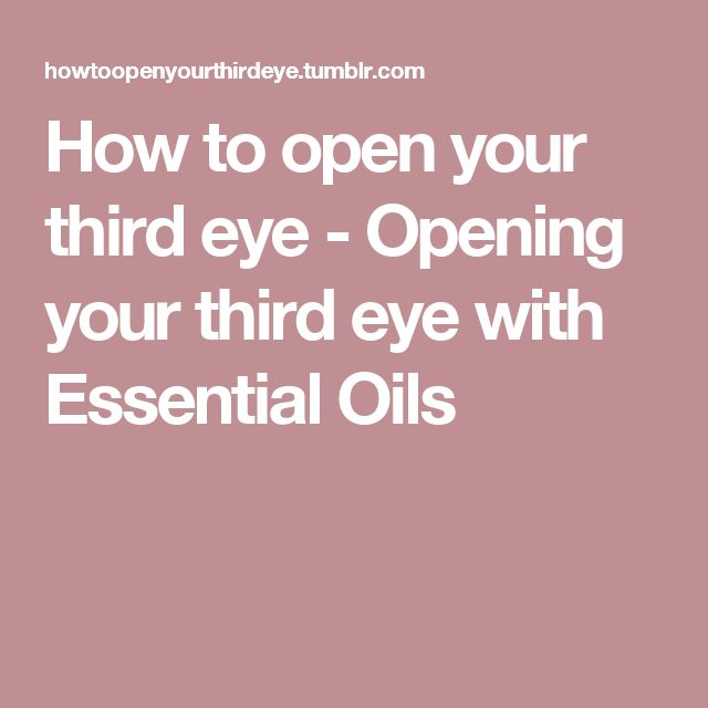 How to open your third eye - Opening your third eye with Essential Oils
