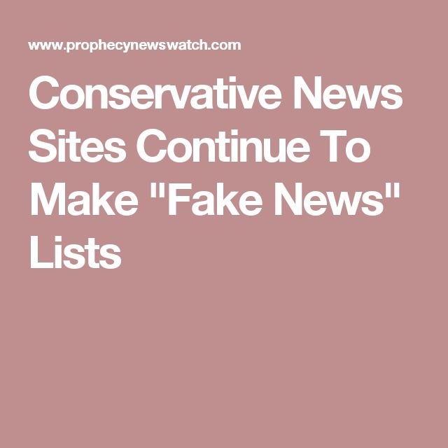 """Conservative News Sites Continue To Make """"Fake News"""" Lists"""