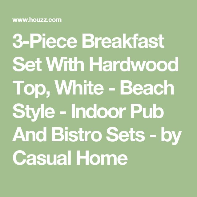 3-Piece Breakfast Set With Hardwood Top, White - Beach Style - Indoor Pub And Bistro Sets - by Casual Home