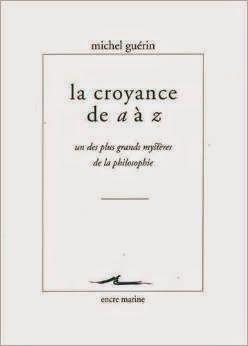 Les Livres de Philosophie: Michel Guérin : La Croyance de A à Z. Un des plus grands mystères de la philosophie