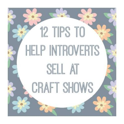 12 tips to help introverts sell at craft shows for Easy crafts to sell at craft shows