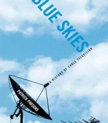 Blue Skies: A History Of Cable Television PDF