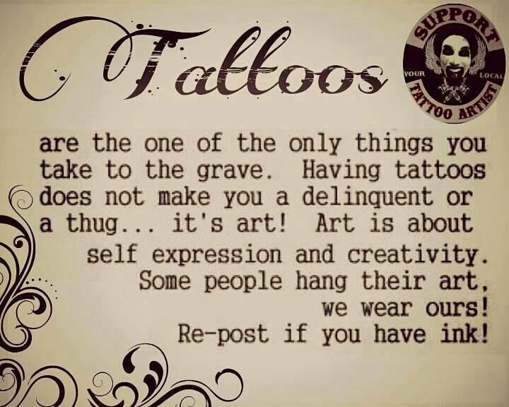 I don't have any tattoos but I really like them and respect those who are brave enough to wear their stories