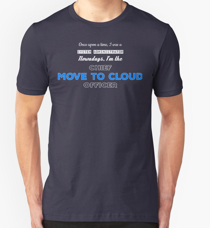 System Administrator's T-Shirt - Once Upon a Time, I was a System Administrator Nowadays I'm the Chief Move To Cloud Officer!