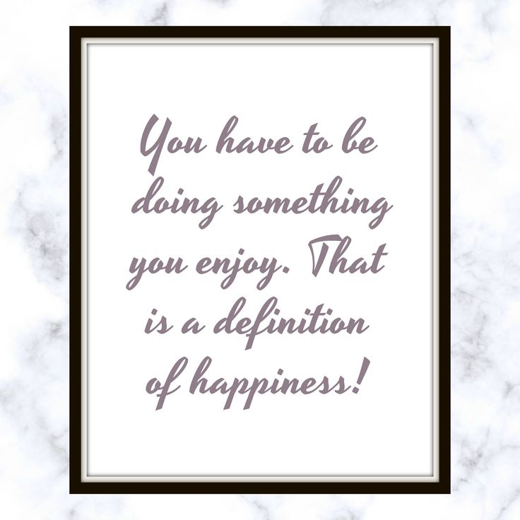 You have to be doing something you enjoy. That is a definition of happiness! - Jackie Kennedy - Quote - Print - Happiness Quote