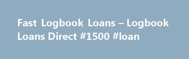 Fast Logbook Loans – Logbook Loans Direct #1500 #loan http://loan.remmont.com/fast-logbook-loans-logbook-loans-direct-1500-loan/  #logbook loans # Welcome to Logbook Money There are some times in life when things just don t go the way you d planned. Sometimes the car breaks down, or a minor accident occurs, or you are injured and have to go to the doctor s or a hospital if it s really serious. The…The post Fast Logbook Loans – Logbook Loans Direct #1500 #loan appeared first on Loan.