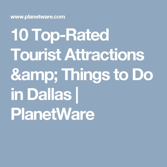 10 Top-Rated Tourist Attractions & Things to Do in Dallas   PlanetWare