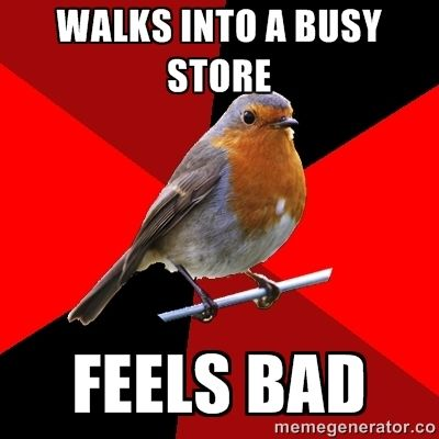 walks into a busy store feels bad | Retail Robin