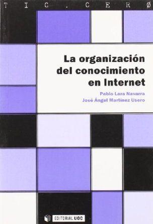 La organización del conocimiento en Internet de Pablo Lara Navarra y José Angel Martínez Usero.L/Bc 001 LAR org    http://almena.uva.es/search~S1*spi?/cL%2FBc+001+/cl+bc+001/1%2C55%2C62%2CE/frameset&FF=cl+bc+001+lar+org&1%2C1%2C