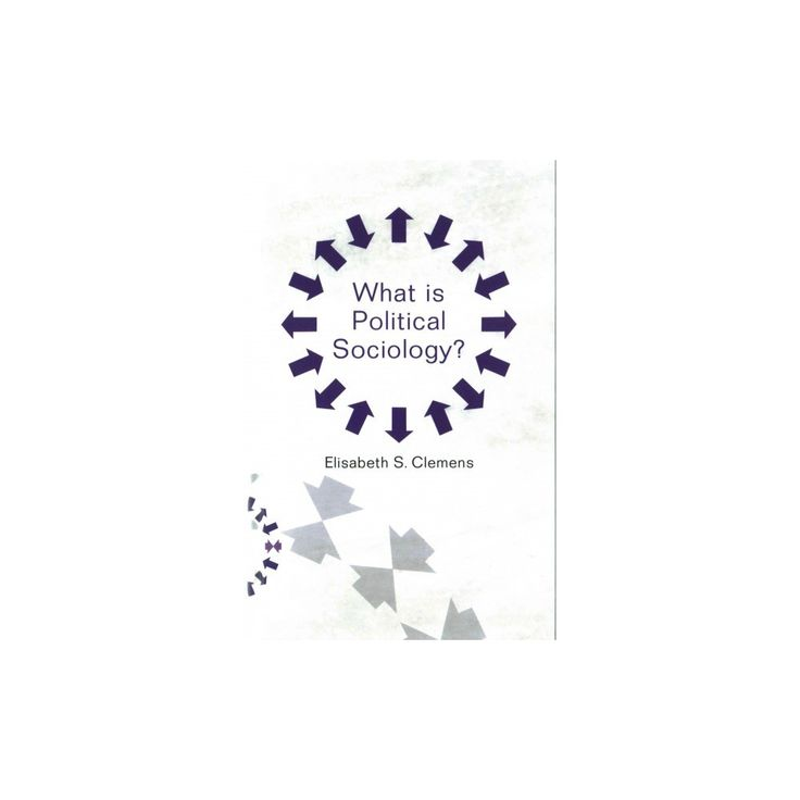 What Is Political Sociology? (Hardcover) (Elisabeth S. Clemens)