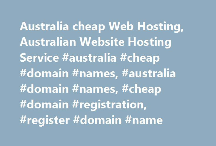 Australia cheap Web Hosting, Australian Website Hosting Service #australia #cheap #domain #names, #australia #domain #names, #cheap #domain #registration, #register #domain #name http://south-dakota.remmont.com/australia-cheap-web-hosting-australian-website-hosting-service-australia-cheap-domain-names-australia-domain-names-cheap-domain-registration-register-domain-name/  # 1GB Web Space 5 Email Accounts Unlimited Data Transfer cPanel hosting manager FTP File Access Website statistics PHP…