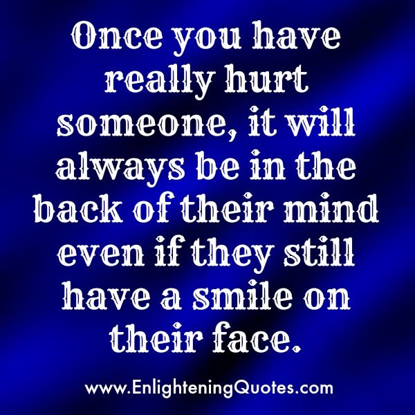 Always Have Your Back Quotes: Once You Have Really #hurt Someone, It Will Always Be In
