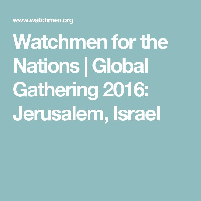Watchmen for the Nations   Global Gathering 2016: Jerusalem, Israel