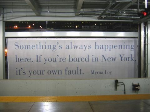 """""""Something's always happening here. If you're bored in New York, it's your own fault.""""    ."""