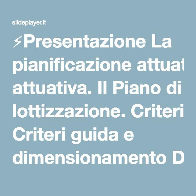 ⚡Presentazione La pianificazione attuativa. Il Piano di lottizzazione. Criteri guida e dimensionamento Dott. Maurizio F. Errigo Laboratorio di Progettazione Urbanistica.