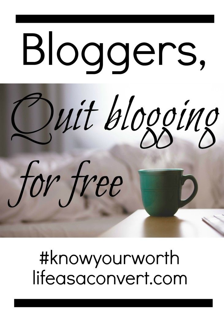 Quit Blogging for Free by Life as a Convert #knowyourworth