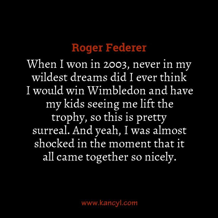 """When I won in 2003, never in my wildest dreams did I ever think I would win Wimbledon and have my kids seeing me lift the trophy, so this is pretty surreal. And yeah, I was almost shocked in the moment that it all came together so nicely."", Roger Federer"