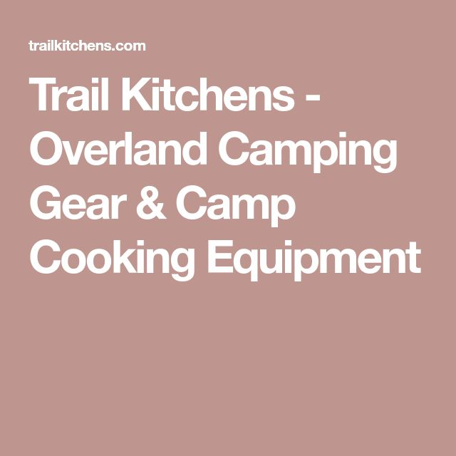 Trail Kitchens - Overland Camping Gear & Camp Cooking Equipment
