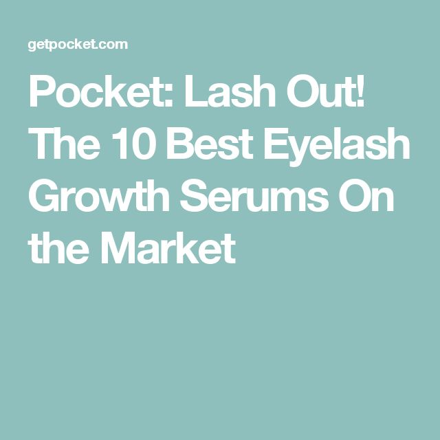 Pocket: Lash Out! The 10 Best Eyelash Growth Serums On the Market