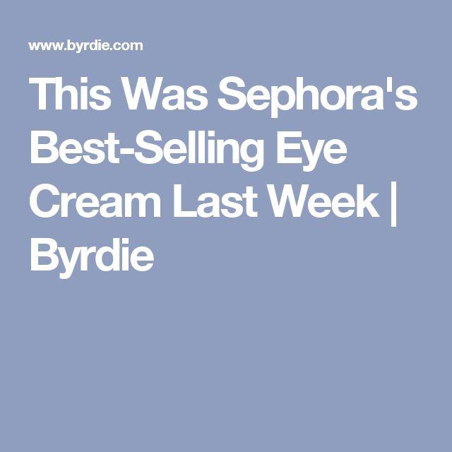 This Was Sephora's Best-Selling Eye Cream Last Week   Byrdie
