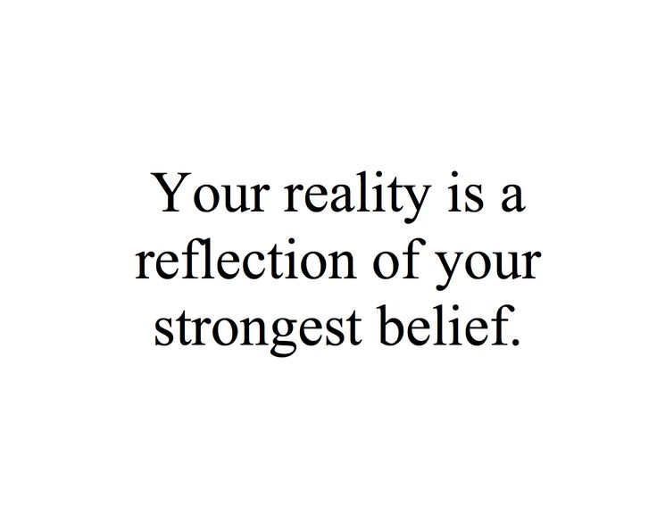 Your reality is a reflection of your strongest belief. #quote