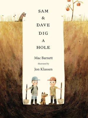 Sam & Dave dig a hole by Mac Barnett and illustrated by Jon Klassen (ETA October 2014)