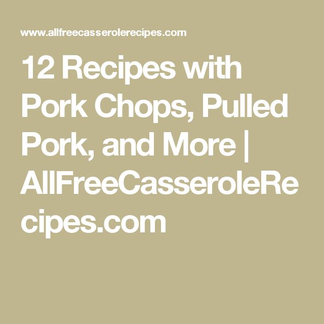 12 Recipes with Pork Chops, Pulled Pork, and More | AllFreeCasseroleRecipes.com
