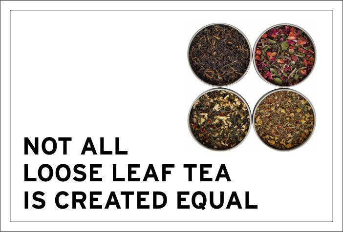 Not all loose leaf tea is created equal.