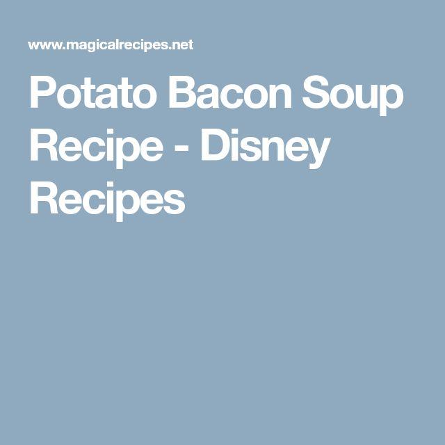 Potato Bacon Soup Recipe - Disney Recipes