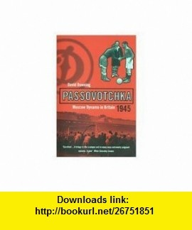 Passovotchka Moscow Dynamo in Britain, 1945 (Bloomsbury Paperbacks) (9780747548133) David Downing , ISBN-10: 0747548137  , ISBN-13: 978-0747548133 ,  , tutorials , pdf , ebook , torrent , downloads , rapidshare , filesonic , hotfile , megaupload , fileserve