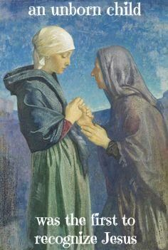"""Luke 1:41-44...""""When Elizabeth heard Mary's greeting, the baby leaped inside her..."""" (The baby was John the Baptist.)"""