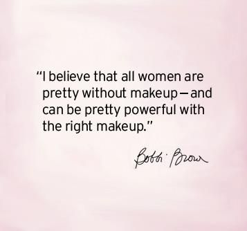 "§""I believe that all women are pretty without makeup - and can"