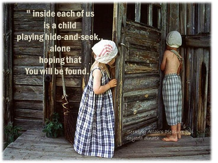 inside each of us is a child playing hide-and-seek..
