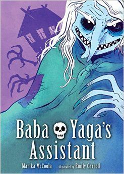 """Baba Yaga's assistant"", by Marika McCoola ; illustrated by Emily Carroll - Most children think twice before braving a haunted wood filled with terrifying beasties to match wits with a witch, but not Masha. Her beloved grandma taught her many things: that stories are useful, that magic is fickle, that nothing is too difficult or too dirty to clean."
