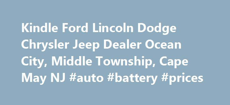 Kindle Ford Lincoln Dodge Chrysler Jeep Dealer Ocean City, Middle Township, Cape May NJ #auto #battery #prices http://autos.remmont.com/kindle-ford-lincoln-dodge-chrysler-jeep-dealer-ocean-city-middle-township-cape-may-nj-auto-battery-prices/  #kendall auto group # Kindle Auto Plaza – Ford, Chrysler, Jeep, Dodge, RAM Dealer in Cape May Courthouse, New Jersey Kindle Automotive offers a full lineup of cars, trucks, and... Read more >The post Kindle Ford Lincoln Dodge Chrysler Jeep Dealer Ocean…