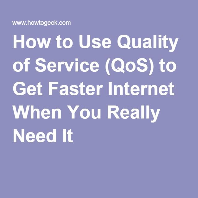 How to Use Quality of Service (QoS) to Get Faster Internet When You Really Need It